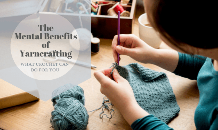 The Mental Benefits of Yarn crafting — What Crochet Can Do For You