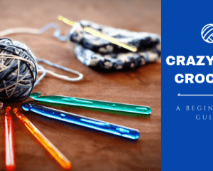 Crazy for Crochet — A Beginner's Guide