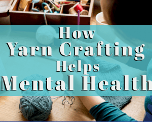 How Yarn Crafting Helps Mental Health