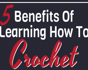 5 benefits of learning how to crochet