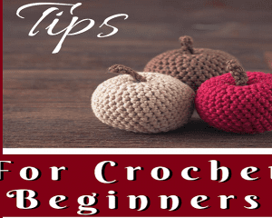 Tips For Crochet Beginners